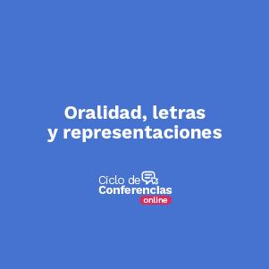 Conferencia Oralidad, letras y representaciones