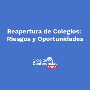 Conferencia Reaperturas de colegios: Riesgos y oportunidades