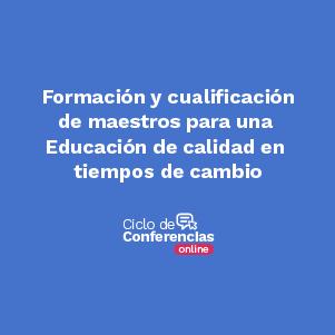 Formacion y cualificación de maestrs para una educación de calidad en tiempos de cambio